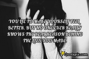Lying To Yourself Quotes You lie to make yourself feel