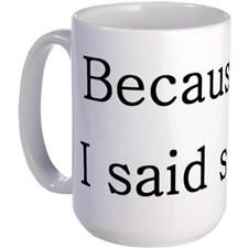 Because I Said So Large Mug for
