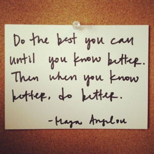 ... Maya Angelou: http://intothegloss.com/2013/12/funny-motivational