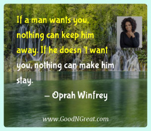 ... If he doesn't want you, nothing can make him stay. — Oprah Winfrey