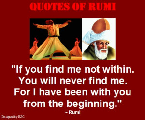 ... within. You will never find me - Sayings and Quotes of Jalaluddin Rumi