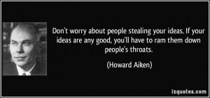 Don't worry about people stealing your ideas. If your ideas are any ...
