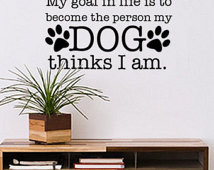 Wall Decal Quote - Dog paw prints d ecal with Quote - My goal in Life ...