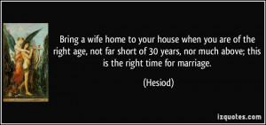 Bring a wife home to your house when you are of the right age, not far ...