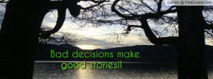 Bad Decisions Make Good...