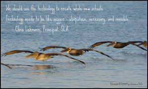 We should use the technology to create whole new schools. Technology ...