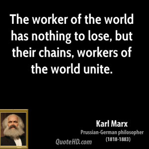 The worker of the world has nothing to lose, but their chains, workers ...