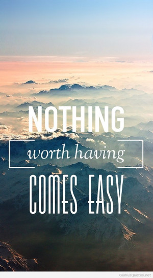 Nothing is come easy quote