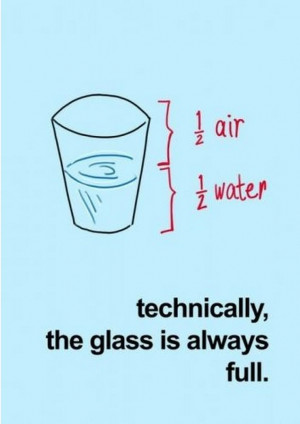 Technically, the glass is always half full. #optimist #quotes