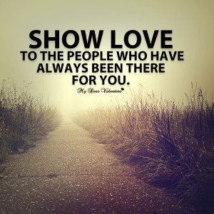 Deep Love Quotes - Show love to the people who have