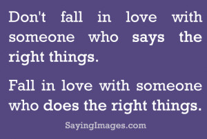 Fall in love with someone who does the right thing.
