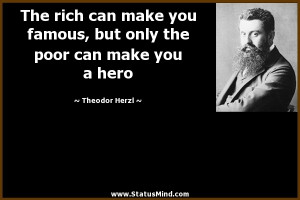 ... the poor can make you a hero - Theodor Herzl Quotes - StatusMind.com