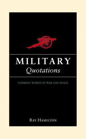 ... Military Quotations: Insightful Words from History's Greatest Leaders