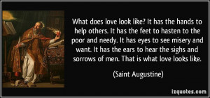 does love look like? It has the hands to help others. It has the feet ...