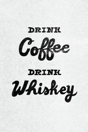 Drink coffee, drink whiskey quote