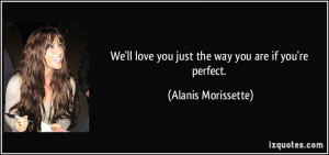 love you just the way you are if you 39 re perfect Alanis Morissette