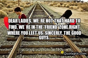 Dear Ladies, We`re Not That Hard To Find. We`re In The