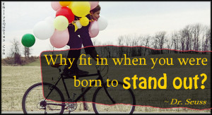 Quotes About Being Different And Standing Out stand out being ...