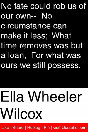 ... but a loan for what was ours we still possess # quotations # quotes