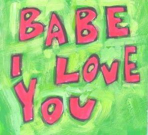 Babe I Love You Short Quotes Sayings Woman Arts Print