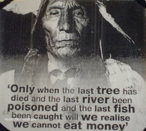 ... quotes only when the last tree has died native americans wisdom quotes