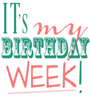 It's My Birthday Week!