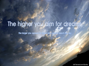 Aim high for your dreams.