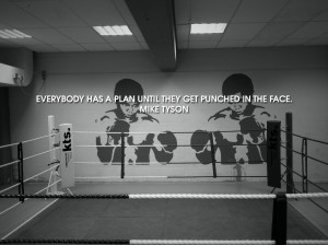 Everybody has a plan until they get punched in the face.- Mike Tyson