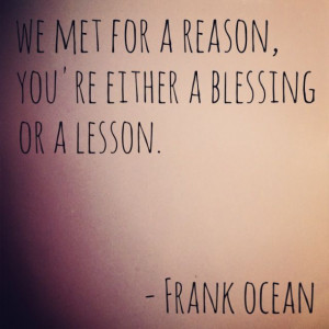 Frank Ocean quote. Blessing or Lesson.