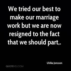 We tried our best to make our marriage work but we are now resigned to ...