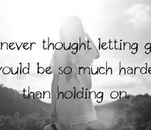 quotes, letting go, holding on, love, teenager