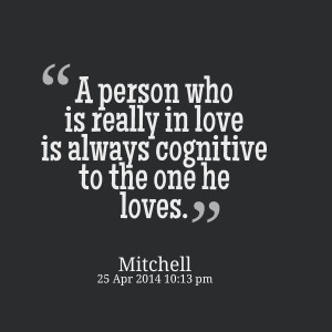 Quotes Picture: a person who is really in love is always cognitive to ...