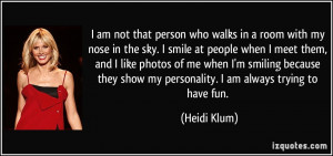 am not that person who walks in a room with my nose in the sky. I ...