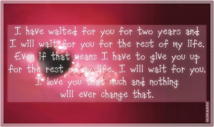 Have Waited For You For Two Years And I Will Wait For You For The ...