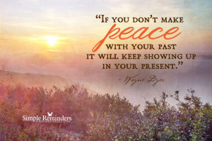 Make Peace with Your Past by Wayne Dyer (@DrWayneWDyer) at @Simple ...