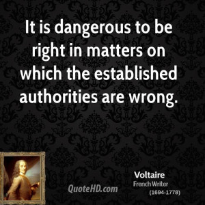 It is dangerous to be right in matters on which the established ...