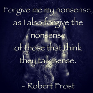 Forgive Me Love Quotes Forgive me my nonsense,