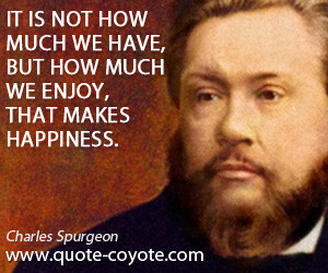 Have But How Much Enjoy That Makes Happiness Charles Spurgeon