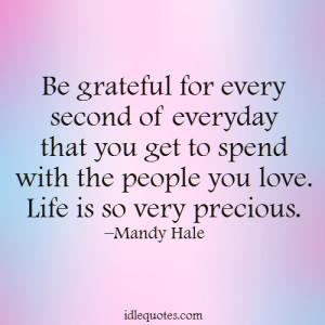 Life is so very precious.   IdleQuotes