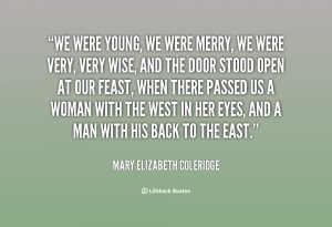 quote-Mary-Elizabeth-Coleridge-we-were-young-we-were-merry-we-73728 ...