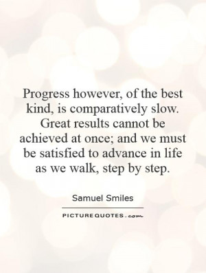 ... satisfied to advance in life as we walk, step by step Picture Quote #1