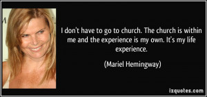 don't have to go to church. The church is within me and the ...
