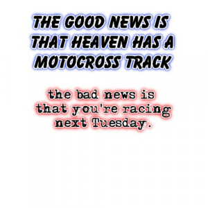 Dirt Bike Quotes Good bad news heaven dirt bike