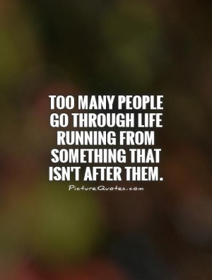 ... go-through-life-running-from-something-that-isnt-after-them-quote-1