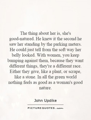 The thing about her is, she's good-natured. He knew it the second he ...