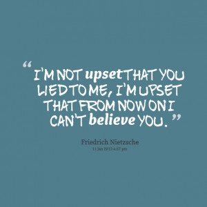 Quotes Picture: i'm not upset that you lied to me, i'm upset that from ...