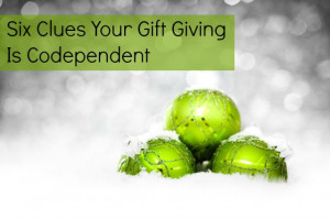 Six Clues Your Gift Giving Is Codependent