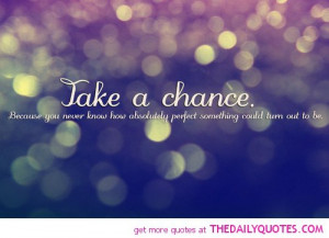 take-a-chance-quote-life-quotes-sayings-pictures-pic.jpg