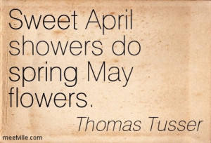 Sweet April Showers Do Spring May Flowers - Flower Quote