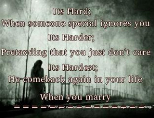 ; when someone special ignores you, Its Harder; pretaxding that you ...